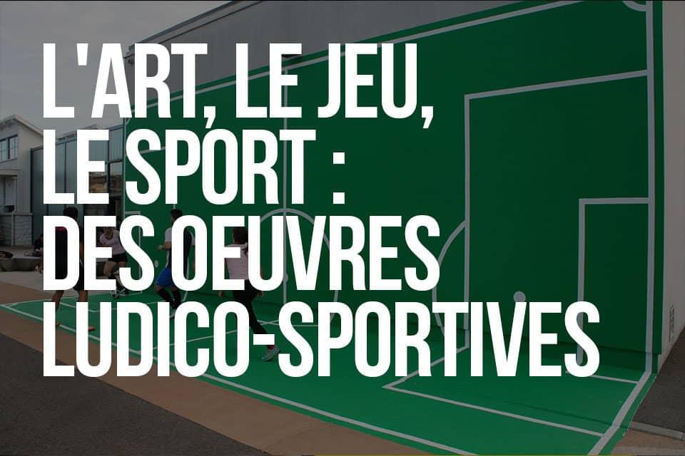 L'art, le jeu, le sport : Des oeuvres ludico-sportives